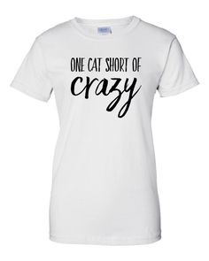 A personal favorite from my Etsy shop https://www.etsy.com/listing/263265710/one-cat-short-of-crazy-t-shirt