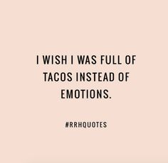 At least tacos have a purpose. Quotes To Live By, Me Quotes, Funny Quotes, The Words, Tuesday Humor, Taco Tuesday, Youre My Person, I Love To Laugh, Look At You