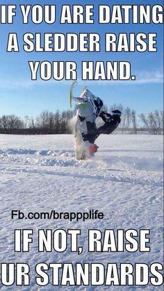 Raise your hand babe Snow Machine, Snow Fun, Ski And Snowboard, Snowboarding, Funny Dating Quotes, Winter Fun, New Hobbies, Way Of Life, Sled