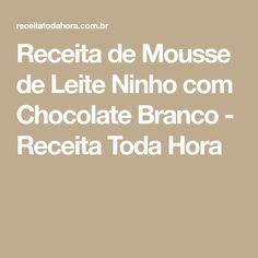 Receita de Mousse de Leite Ninho com Chocolate Branco - Receita Toda Hora