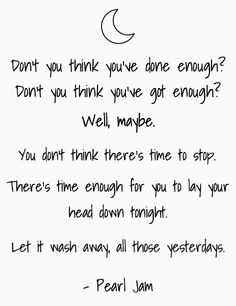 All those yesterdays, Pearl jam Pearl Jam Quotes, Pearl Jam Lyrics, Music Lyrics, Music Quotes, Life Quotes, Music Is My Escape, Music Is Life, Pearl Jam Tattoo, Foo Fighters Dave Grohl
