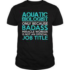 AQUATIC BIOLOGIST Only Because Badass Miracle Worker Isn't An Official Job Title T-Shirts, Hoodies. VIEW DETAIL ==► https://www.sunfrog.com/Jobs/AQUATIC-BIOLOGIST-Badass1-P2-Black-Guys.html?id=41382