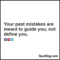 Your past mistakes are meant to guide you, not define you - Mistake Quote by Quotling | The Quotes That You Love