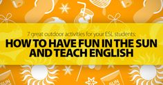 7 Great Outdoor Activities for Your ESL Students: How To Have Fun In The Sun And Teach English For more great resources like this, visit http://bilinguallearner.com/ !