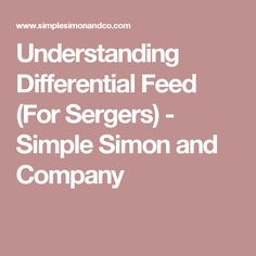 Understanding Differential Feed (For Sergers) - Simple Simon and Company