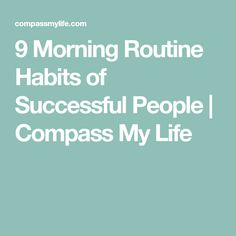 9 Morning Routine Habits of Successful People   Compass My Life