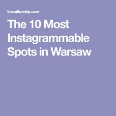 The 10 Most Instagrammable Spots in Warsaw