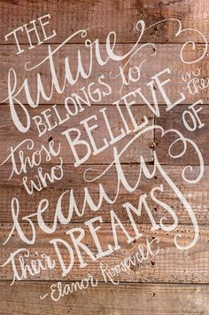 those who believe in the beauty of dreams | elanor roosevelt