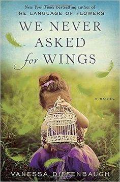 We Never Asked for Wings: A Novel: Vanessa Diffenbaugh: 9780553392319: Amazon.com: Books