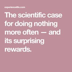The scientific case for doing nothing more often — and its surprising rewards.