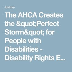 """The AHCA Creates the """"Perfect Storm"""" for People with Disabilities - Disability Rights Education & Defense Fund"""