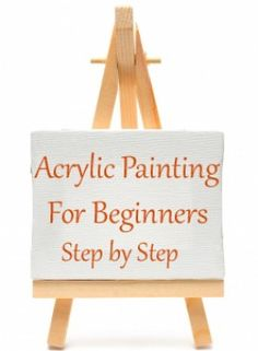 Perfect for me!  Acrylic Painting for Beginners Step by Step