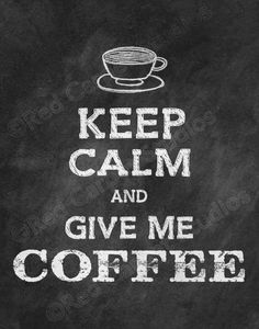 CHALKBOARD ART Keep Calm and Give Me COFFEE PRINTABLE DIGITAL FILE INSTANT DOWNLOAD  This listing is for high resolution, digital files for