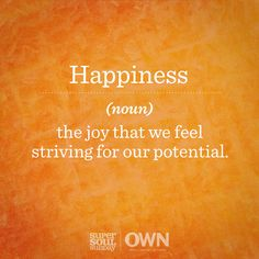 Happiness (definition): the joy that we feel striving for our potential.