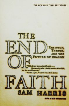 The End of Faith: Religion, Terror, and the Future of Reason by Sam Harris. delivers a startling analysis of the clash between reason and religion in the modern world.