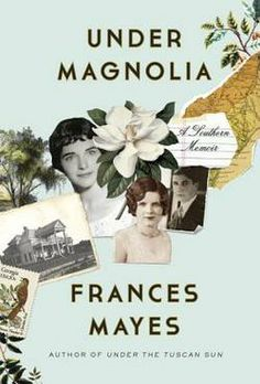 Under Magnolia : A Southern Memoir by Frances Mayes (Hardcover): Booksamillion.com: Books