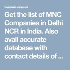 Get the list of  MNC Companies  in Delhi NCR in India. Also avail accurate database with contact details of CEO/MD, CIO, CFO, HR, Sales, Marketing head, Admin Head,Purchase head of these companies. Delhi Ncr, Motivational Quotes, India, Marketing, Goa India, Motivating Quotes, Quotes Motivation, Motivation Quotes, Motivational Words