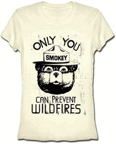 SMOKEY THE BEAR: ONLY YOU $19.95 http://streetlegaltshirts.com/ #T #Shirts #tshirt #Funny #Vintage #Women #Men #Movie #Unique #Logo #Band #beer #Offensive #Fashion #skull #vespa #ringer #motorcycle