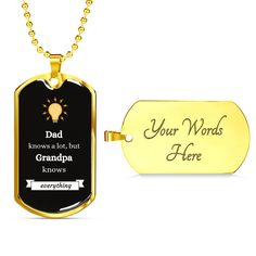 This is a unique gift to help celebrate that special grandpa in your life. You are able to add your personal message to the back of the dog tag. The dog tag comes in gold and silver and prices start at $39.95. The message says: dad knows a lot, but grandpa knows everything. #specialgrandpagift #grandpadogtag #coolgrandpagift Dog Tags Military, Stainless Steel Necklace, Personalized Necklace, Wedding Anniversary Gifts, Love Gifts, Custom Engraving, A Team, Dog Tag Necklace, Jewelry Gifts