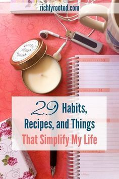 29 things that keep my life simple!Get ideas for simple habits, items to simplify your days, and recipes that make your life easier.