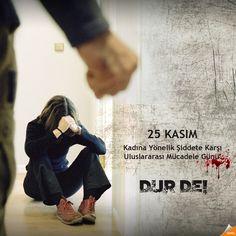 25 Kasım Kadına Yönelik Şiddete Karşı Uluslararası Mücadele Günü DUR DE! Her türlü şiddete DUR DE!