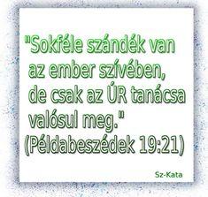 """""""Sokféle szándék van  az ember szívében,  de csak az ÚR tanácsa  valósul meg.""""  (Példabeszédek 19:21) Blessings, Prayers, Blessed, Bible, Urban, Math, Quotes, Animals, Biblia"""