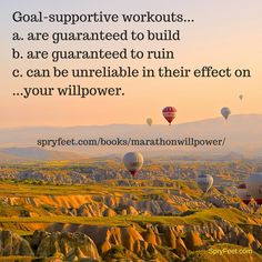 Do you engage in goal-supportive workouts? Get Marathon Willpower.  (Answer to previous question = b.)