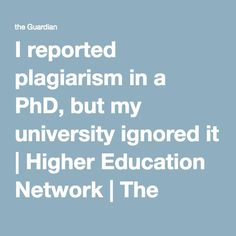 I reported plagiarism in a PhD, but my university ignored it | Higher Education Network | The Guardian