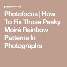 Photofocus | How To Fix Those Pesky Moiré Rainbow Patterns In Photographs