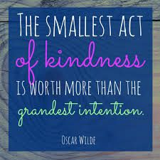the smallest act of kindness....