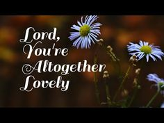 Hymns - Lord, You're Altogether Lovely - YouTube Spiritual Songs, Spirituality, Lord, Amazing, Youtube, Lorde, Youtubers, Youtube Movies