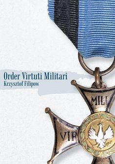 """""""Order Virtuti Militari"""" Krzysztof Filipow. Publikacja do bezpłatnego pobrania na genwolnosci.pl Projekt: Studio Zakład, www.zaklad.pl"""