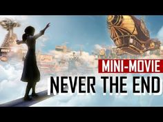 Bioshock & Infinite - Never The End (Epic and Beautiful Fanmade Video) - YouTube