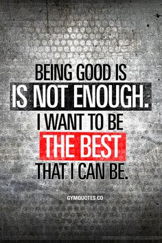 Being good is not enough. I want to be The BEST that I can be. - Like and save this quote if you are working hard, every day to become the BEST that you can be. #bethebest #justdoit
