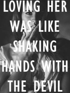 Loving her was like shaking hands with the devil