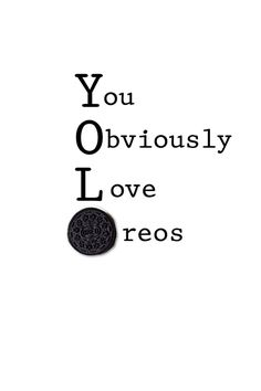 yolo ~ you obviously love oreos