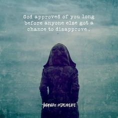 God approved of you long before anyone else got a chance to disapprove. Encouragement Quotes, Faith Quotes, Bible Quotes, Christian Encouragement, Prayer Verses, Bible Verses, Scriptures, Tobymac Speak Life, Toby Mac