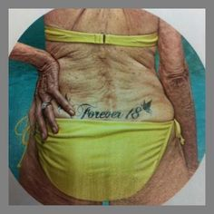 Makes you think about how that now-sexy tattoo is going to look on your 70 year old buns :-)