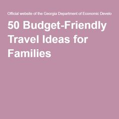 50 Budget-Friendly Travel Ideas for Families
