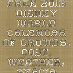Free 2013 Disney World Calendar of Crowds, Cost, Weather, Sepcial Events, and More — easyWDW
