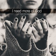 i need more of God
