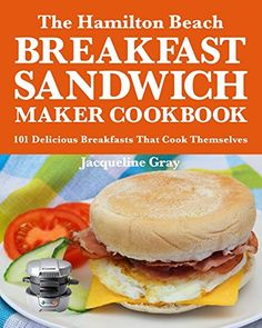 The Hamilton Beach Breakfast Sandwich Maker Cookbook: 101 Delicious Breakfasts That Cook Themselves... the perfect cookbook companion for your Hamilton Beach Breakfast Sandwich Maker.  ... #Breakfast #Brunch #Entree #Recipe #Food #Books