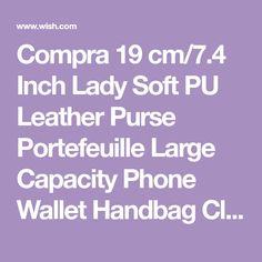 Compra 19 cm/7.4 Inch Lady Soft PU Leather Purse Portefeuille Large Capacity Phone Wallet Handbag Clutch Bag For Smartphone Woman Gift en Wish- Comprar es divertido