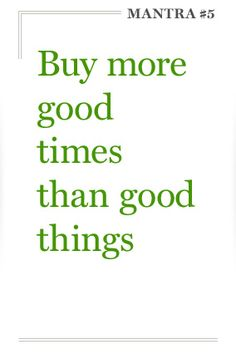 Buy more good times than good things