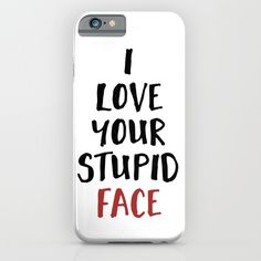 "I LOVE YOUR STUPID FACE - Love Valentines Quote phone case - When you and your love get silly and say stuff like ""I love your stupid face"", then you know its real!  graphic-design digital typography illustration vector love stupid relationship face quote valentine valentines-day girlfriend boyfriend cute"