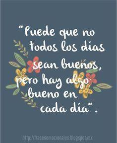 """""""Puede que no todos los días sean buenos, pero hay algo bueno en cada Día"""". #Frases"""