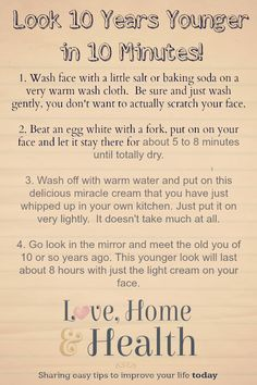 How To Look Ten years Younger in A Flash! Take a ten minute home spa break and come out looking 10 years younger! Instructions and Ingredients list here!