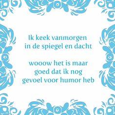 Tegeltjeswijsheid.nl - een uniek presentje - Ik keek vanmorgen in de spiegel Keep Calm Quotes, Smile Quotes, True Quotes, Words Quotes, Wise Words, Funny Quotes, Feel Good Pictures, Happy Wishes, Journal Quotes