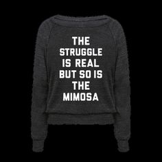 "The struggle of everyday life is hard but thankfully there's brunch to ease your pain. Show that you ball so hard mimosa's wanna find ya in this brunch shirt featuring the phrase ""The Struggle Is Real But So Is The Mimosa."