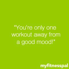 """""""You're only one workout away from a good mood!"""""""